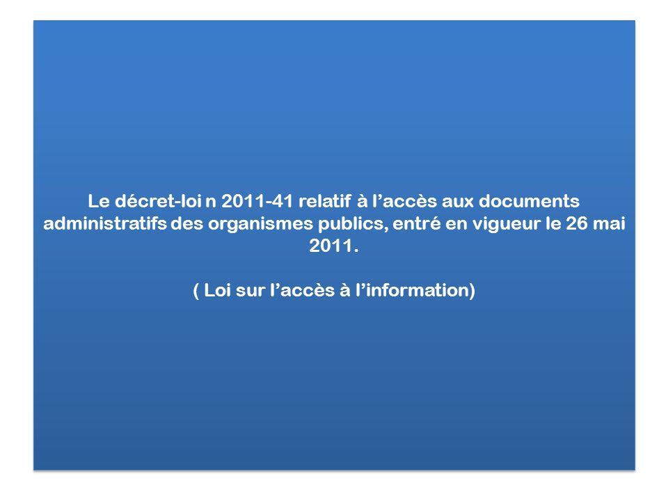 Le décret-loi n 2011-41 relatif à l'accès aux documents administratifs des organismes publics, entré en vigueur le 26 mai 2011.