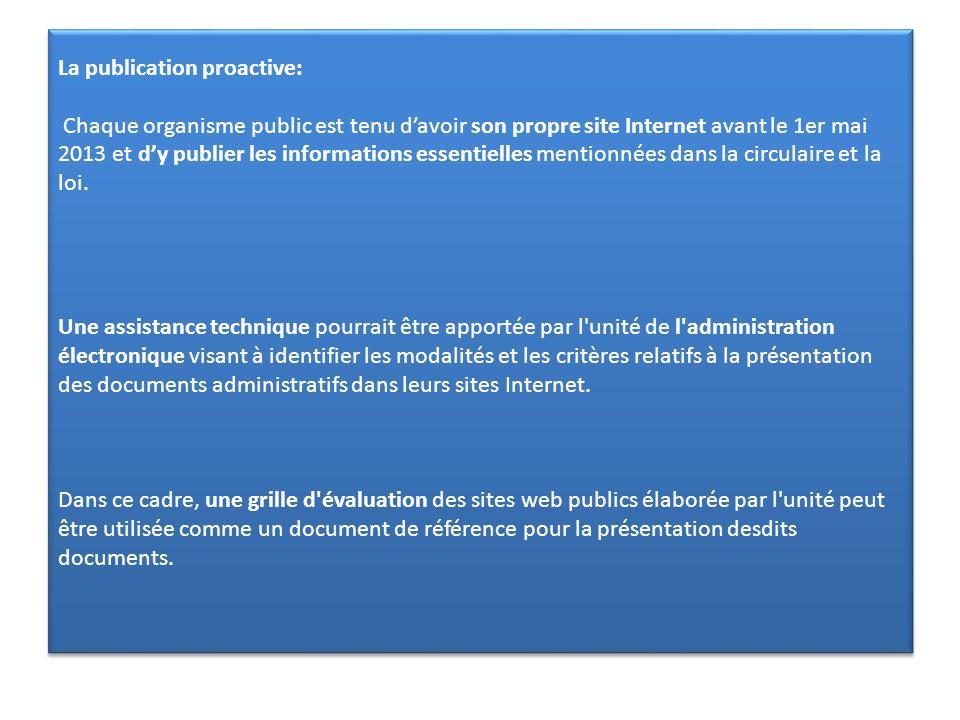 La publication proactive: Chaque organisme public est tenu d'avoir son propre site Internet avant le 1er mai 2013 et d'y publier les informations essentielles mentionnées dans la circulaire et la loi.