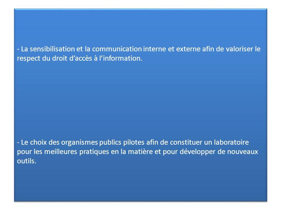 - La sensibilisation et la communication interne et externe afin de valoriser le respect du droit d'accès à l'information.