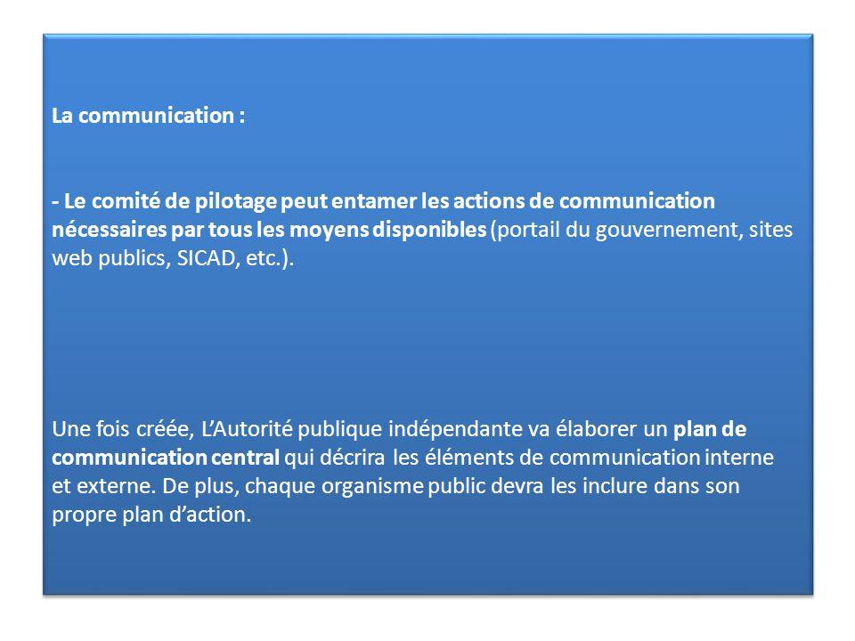 La communication : - Le comité de pilotage peut entamer les actions de communication nécessaires par tous les moyens disponibles (portail du gouvernement, sites web publics, SICAD, etc.).