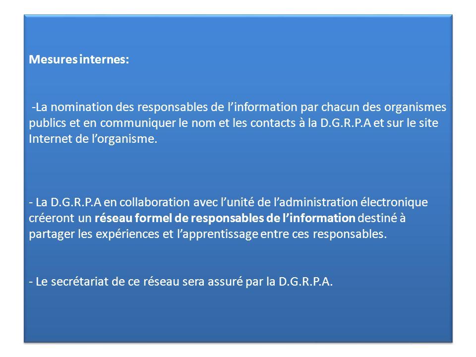 Mesures internes: -La nomination des responsables de l'information par chacun des organismes publics et en communiquer le nom et les contacts à la D.G.R.P.A et sur le site Internet de l'organisme.