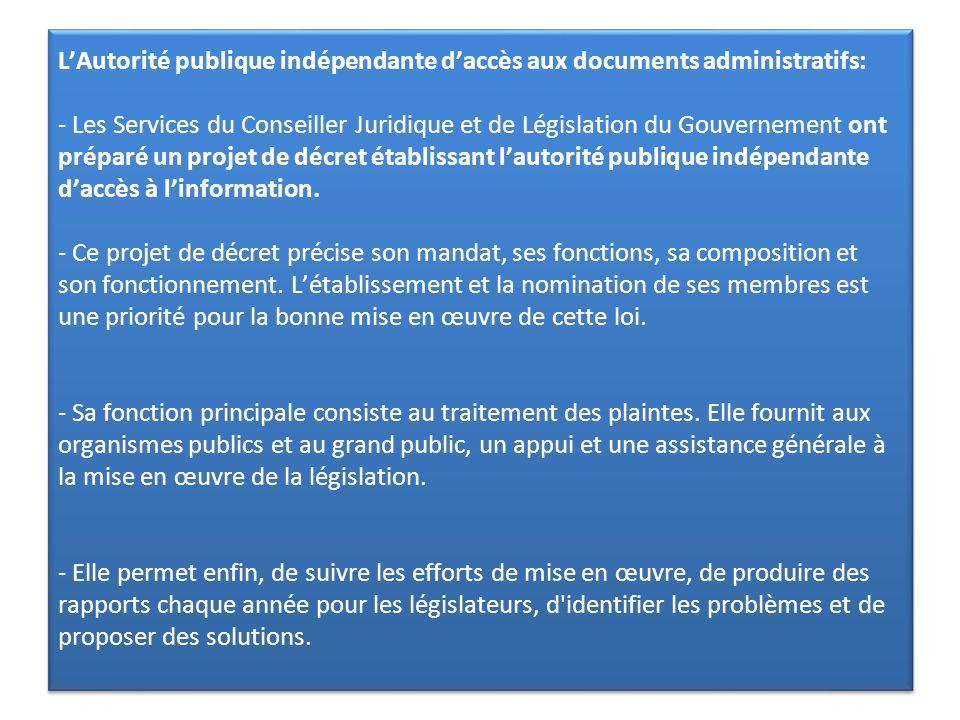 L'Autorité publique indépendante d'accès aux documents administratifs: - Les Services du Conseiller Juridique et de Législation du Gouvernement ont préparé un projet de décret établissant l'autorité publique indépendante d'accès à l'information.