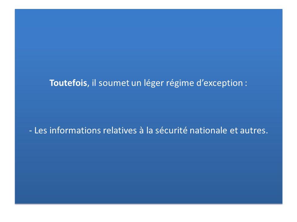 Toutefois, il soumet un léger régime d'exception : - Les informations relatives à la sécurité nationale et autres.