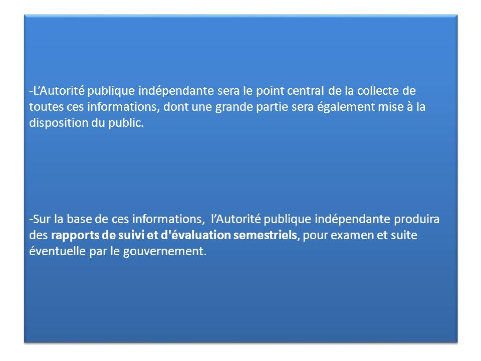 -L'Autorité publique indépendante sera le point central de la collecte de toutes ces informations, dont une grande partie sera également mise à la disposition du public.