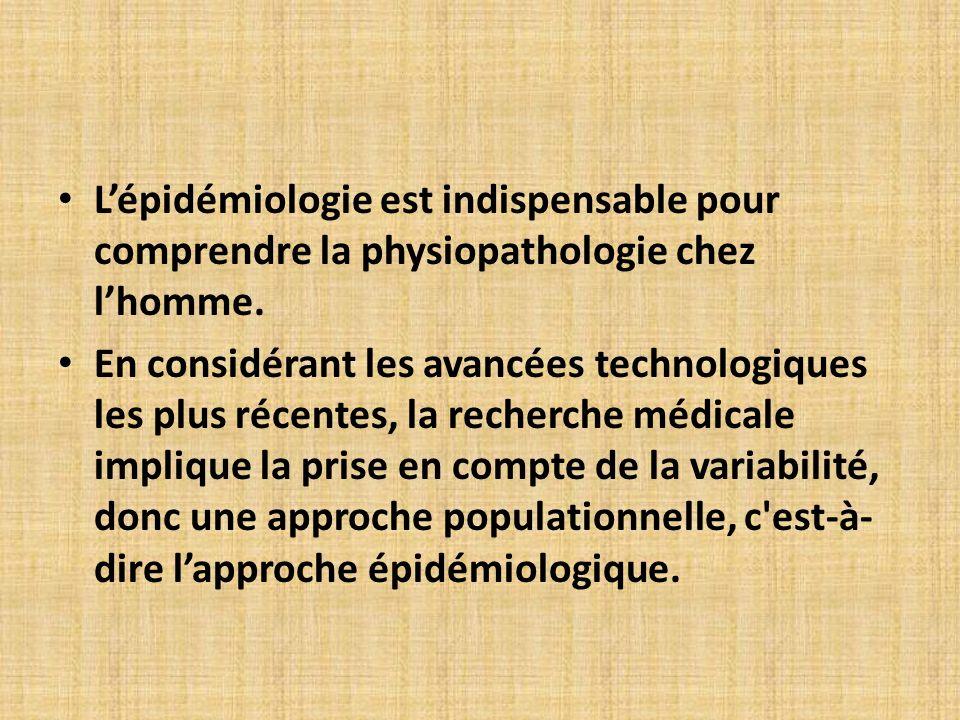 L'épidémiologie est indispensable pour comprendre la physiopathologie chez l'homme.