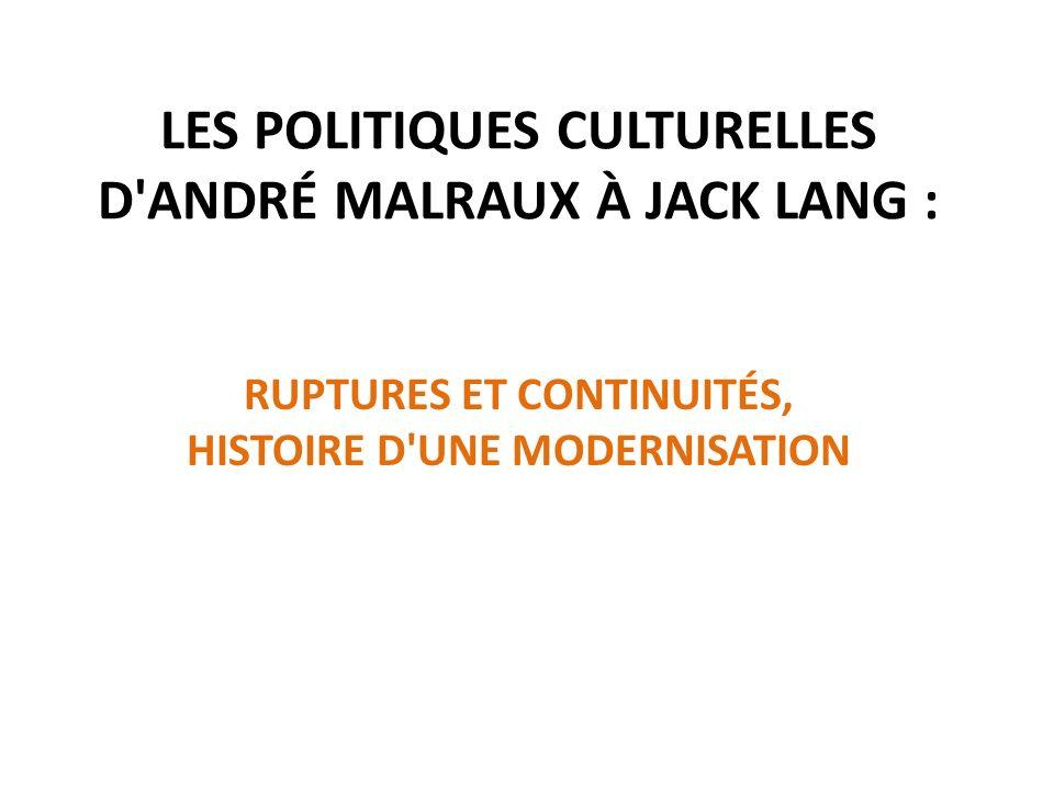 LES POLITIQUES CULTURELLES D ANDRÉ MALRAUX À JACK LANG :