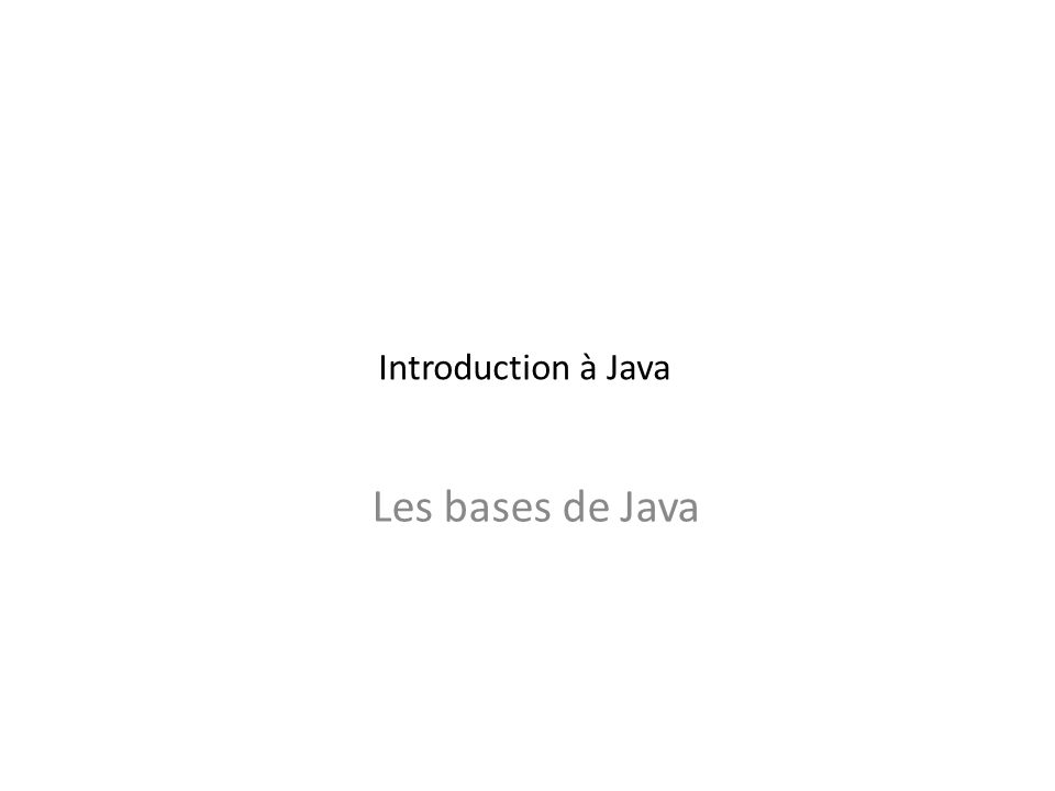 Introduction à Java Les bases de Java
