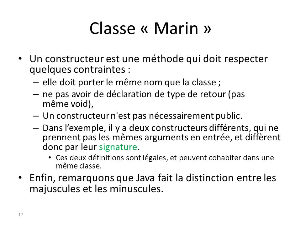 Classe « Marin » Un constructeur est une méthode qui doit respecter quelques contraintes : elle doit porter le même nom que la classe ;