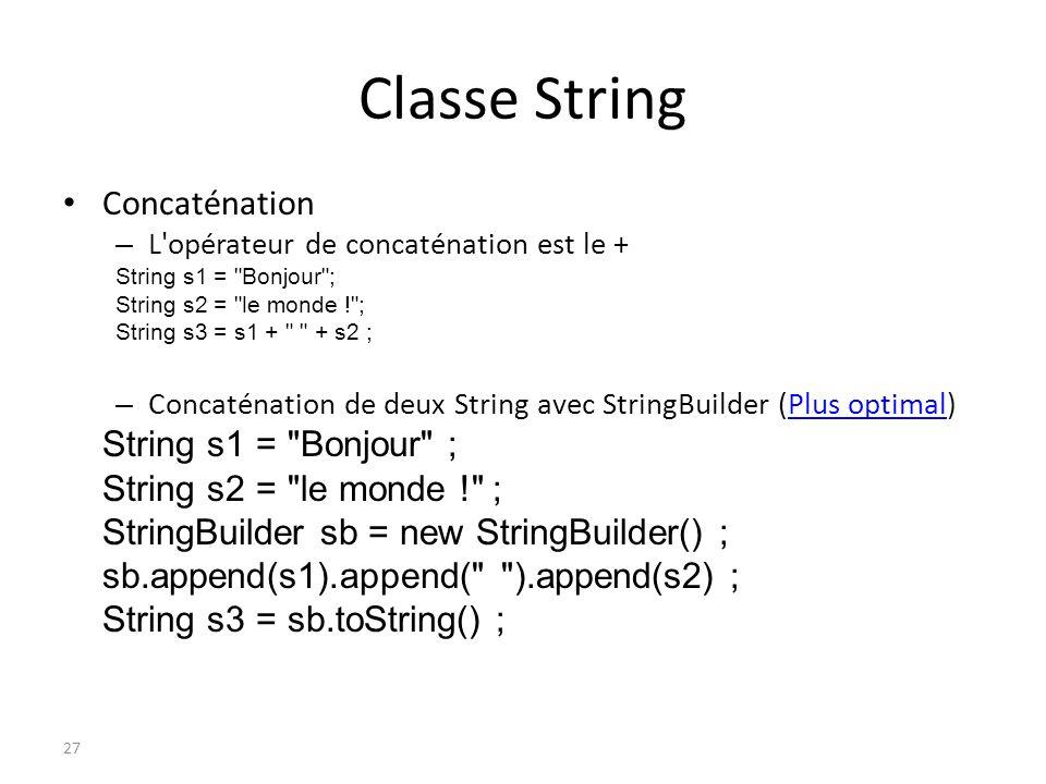 Classe String Concaténation String s1 = Bonjour ;