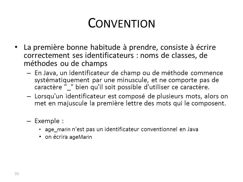 Convention La première bonne habitude à prendre, consiste à écrire correctement ses identificateurs : noms de classes, de méthodes ou de champs.