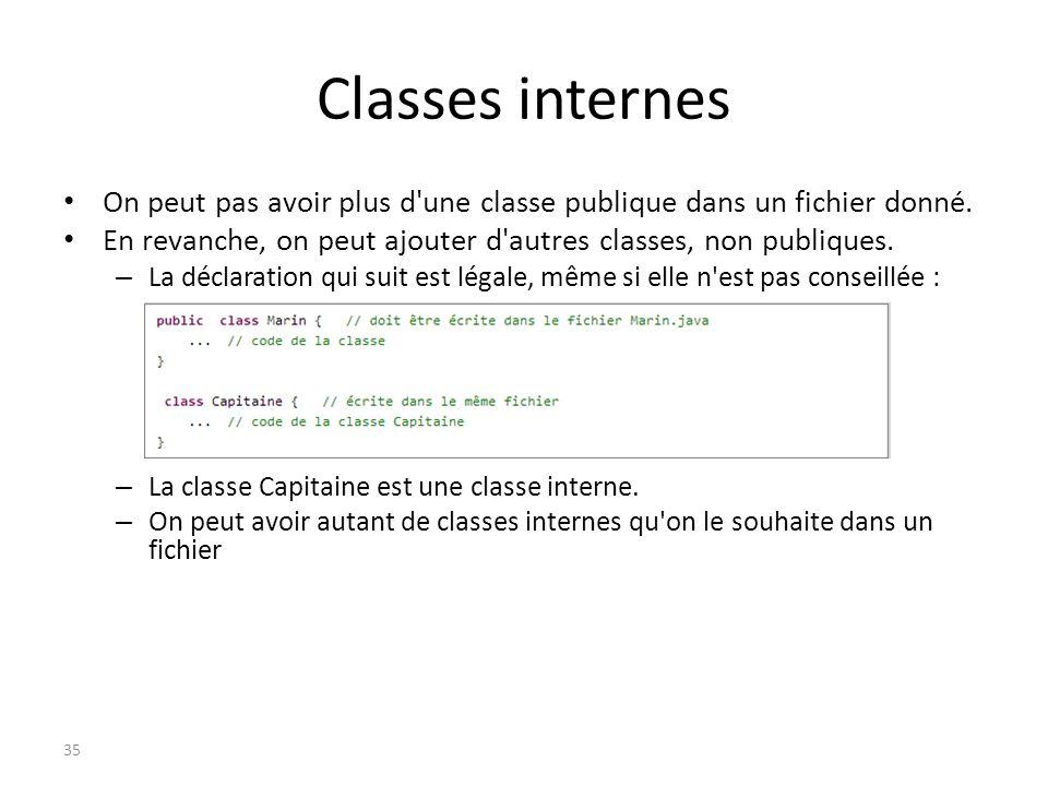 Classes internes On peut pas avoir plus d une classe publique dans un fichier donné. En revanche, on peut ajouter d autres classes, non publiques.