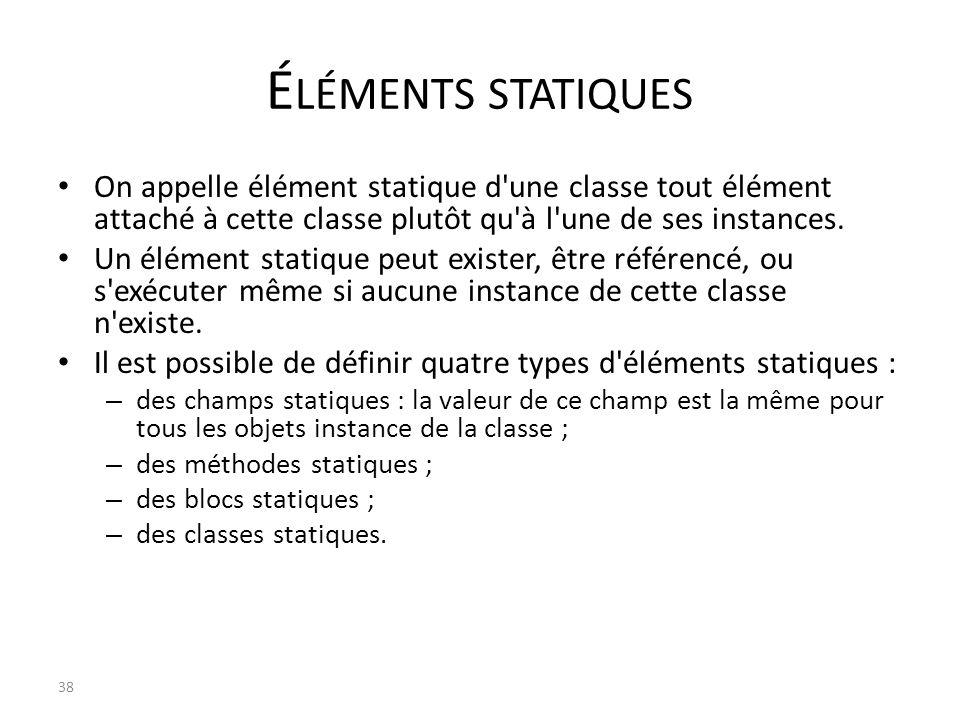 Éléments statiques On appelle élément statique d une classe tout élément attaché à cette classe plutôt qu à l une de ses instances.