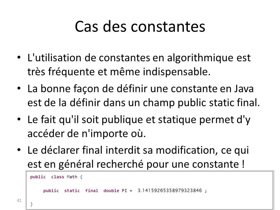 Cas des constantes L utilisation de constantes en algorithmique est très fréquente et même indispensable.