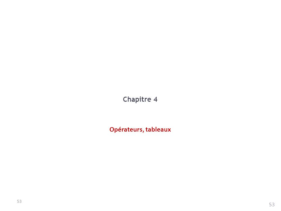 Chapitre 4 Opérateurs, tableaux 53