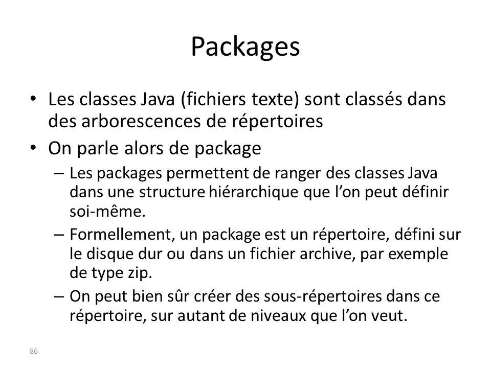 Packages Les classes Java (fichiers texte) sont classés dans des arborescences de répertoires. On parle alors de package.