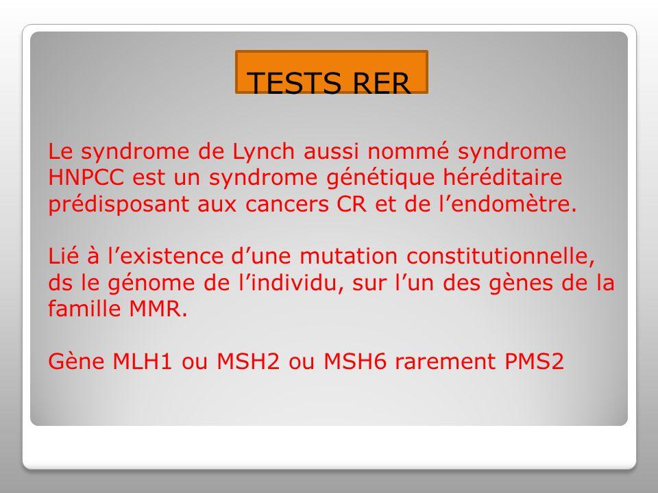 TESTS RER Le syndrome de Lynch aussi nommé syndrome HNPCC est un syndrome génétique héréditaire prédisposant aux cancers CR et de l'endomètre.