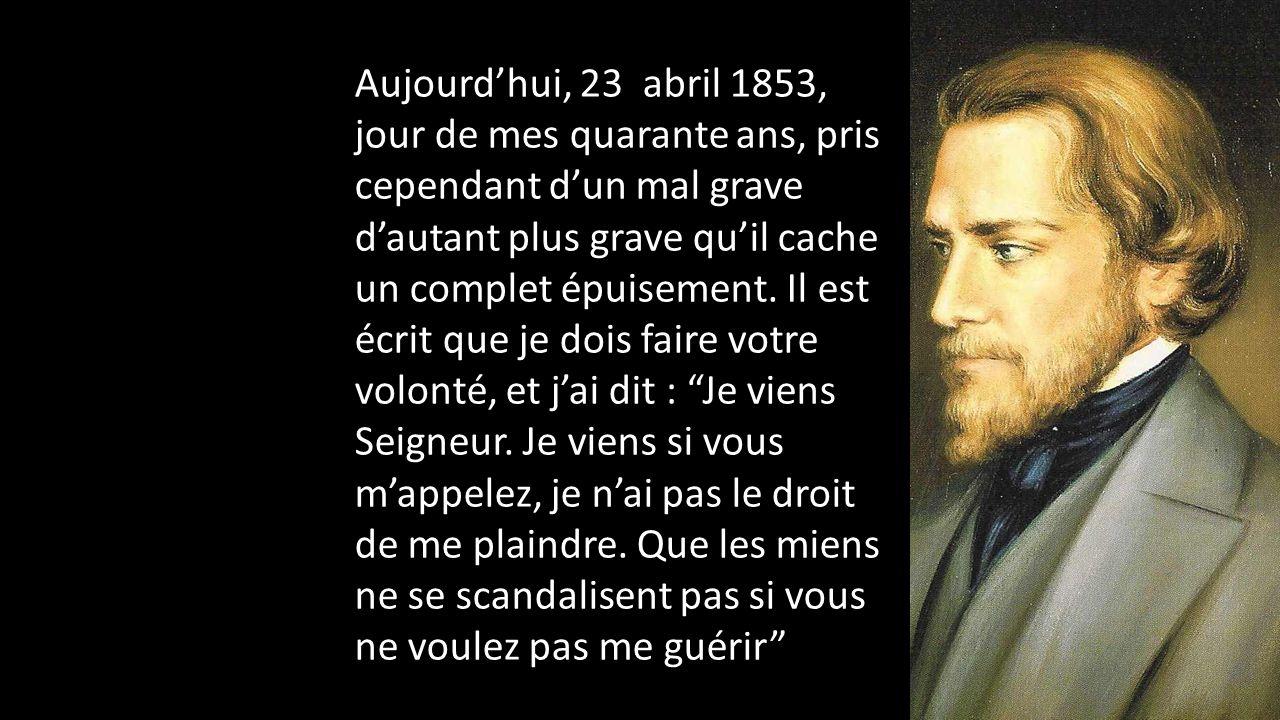 Aujourd'hui, 23 abril 1853, jour de mes quarante ans, pris cependant d'un mal grave d'autant plus grave qu'il cache un complet épuisement.