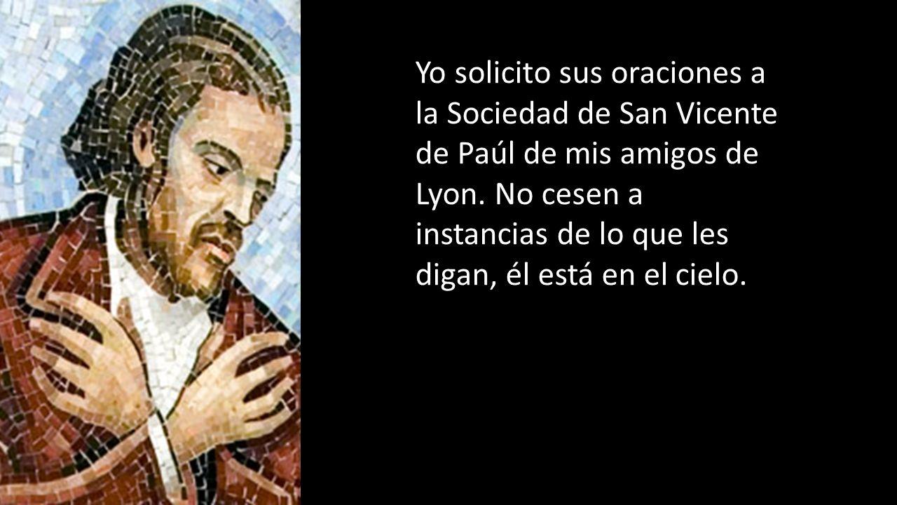 Yo solicito sus oraciones a la Sociedad de San Vicente de Paúl de mis amigos de Lyon. No cesen a