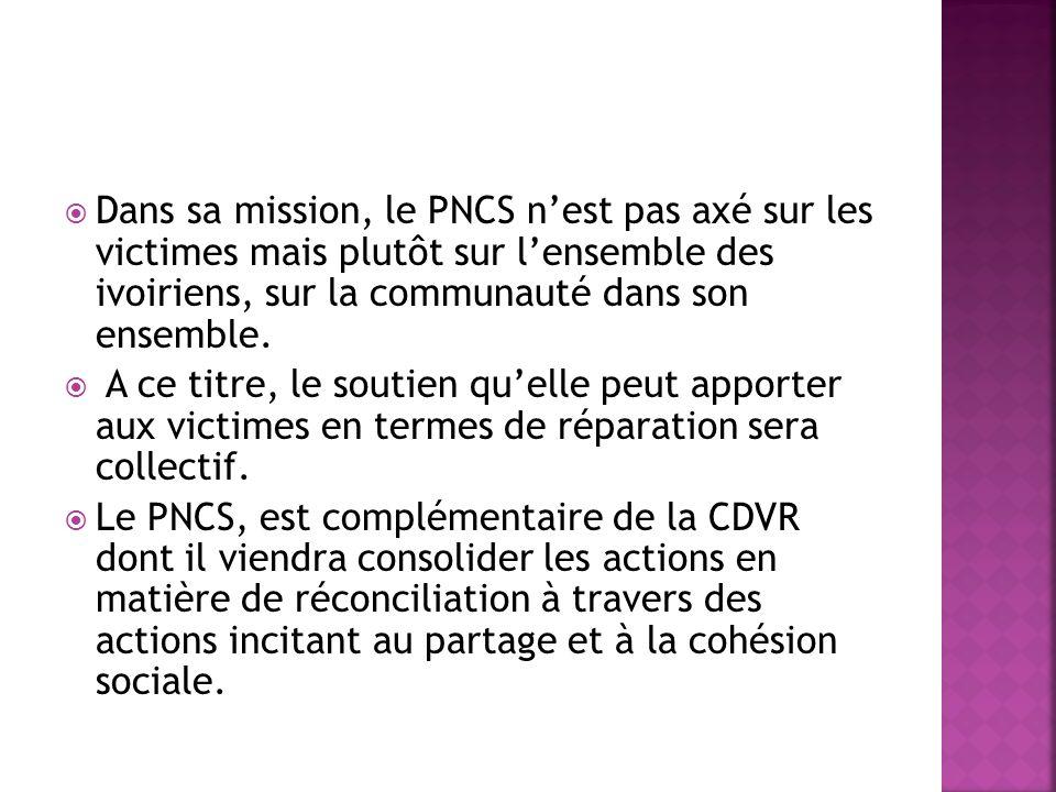 Dans sa mission, le PNCS n'est pas axé sur les victimes mais plutôt sur l'ensemble des ivoiriens, sur la communauté dans son ensemble.