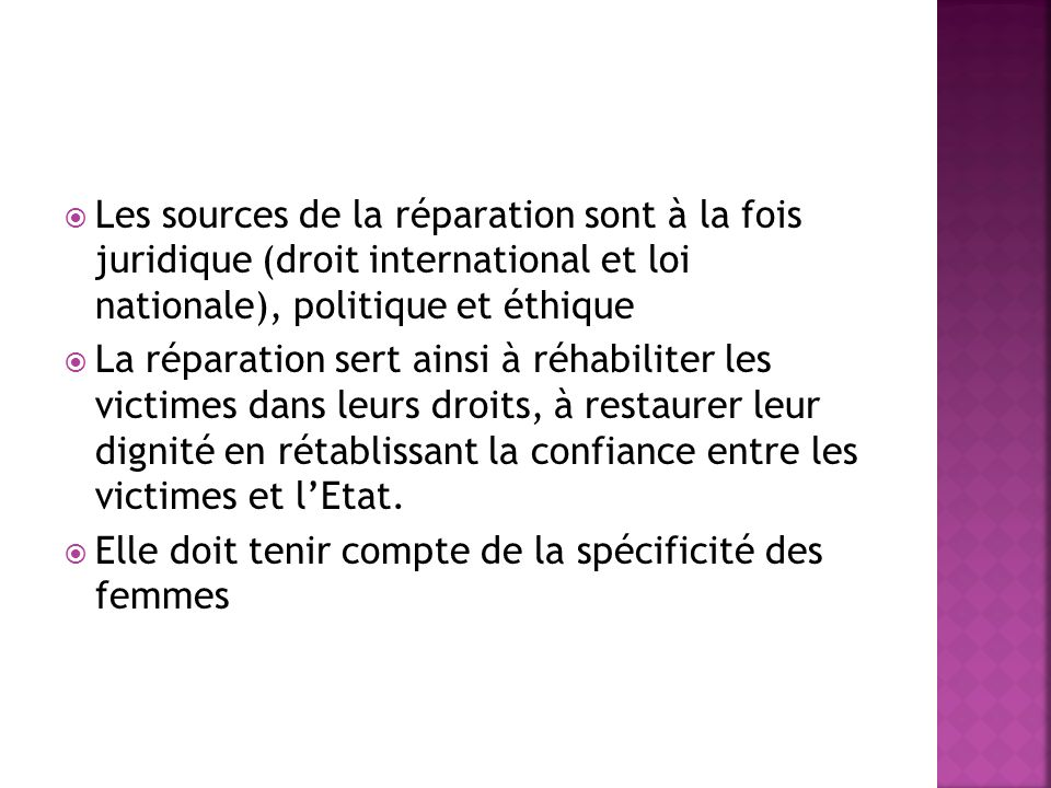 Les sources de la réparation sont à la fois juridique (droit international et loi nationale), politique et éthique
