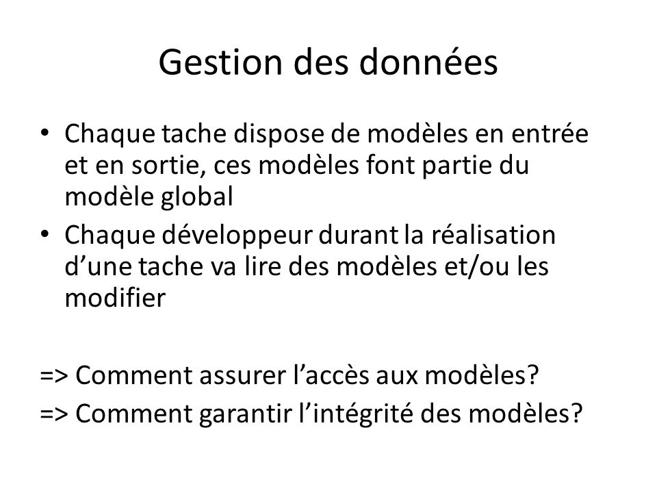 Gestion des donnéesChaque tache dispose de modèles en entrée et en sortie, ces modèles font partie du modèle global.