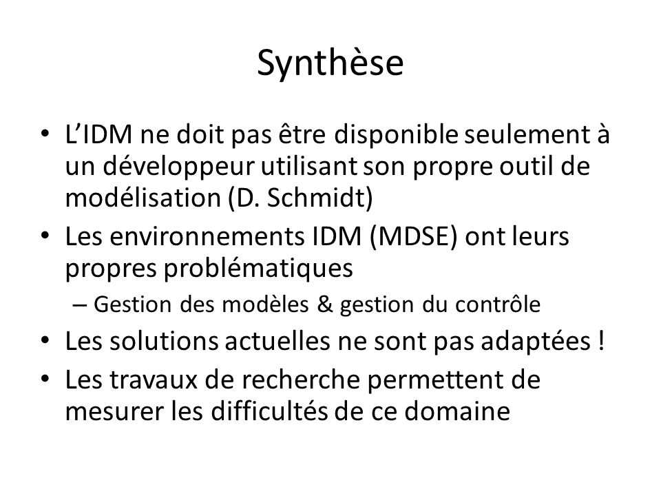 SynthèseL'IDM ne doit pas être disponible seulement à un développeur utilisant son propre outil de modélisation (D. Schmidt)