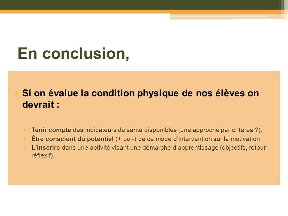 En conclusion, Si on évalue la condition physique de nos élèves on devrait :
