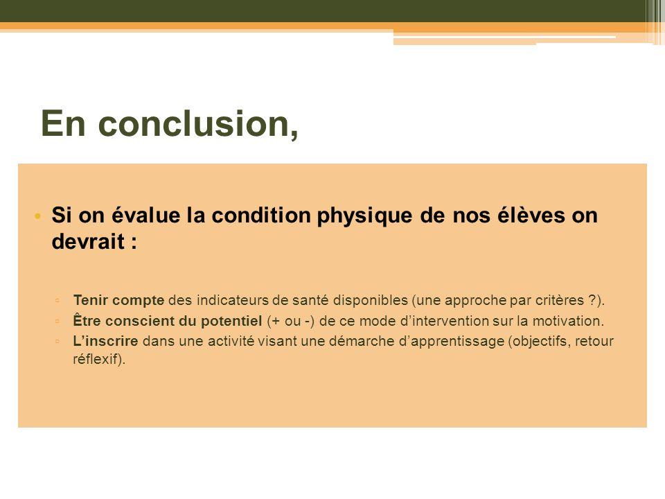 En conclusion,Si on évalue la condition physique de nos élèves on devrait :