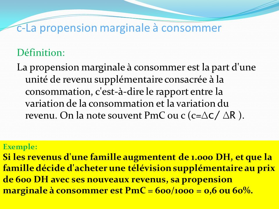 c-La propension marginale à consommer