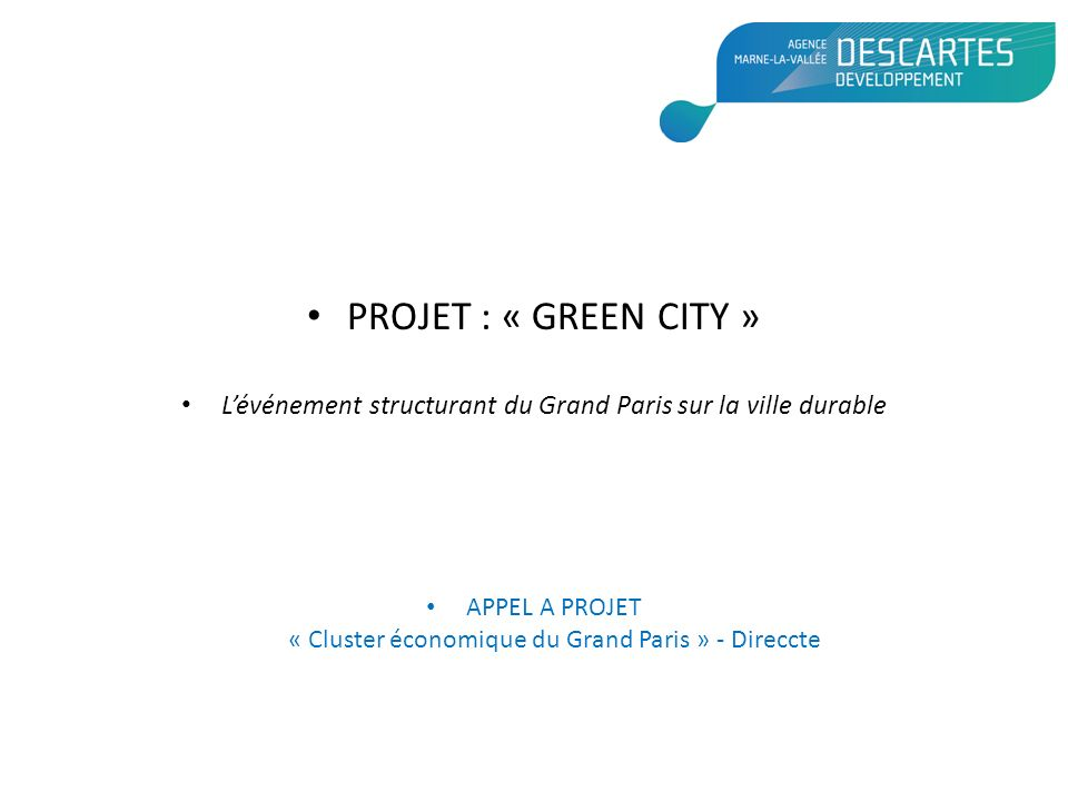 PROJET : « GREEN CITY » L'événement structurant du Grand Paris sur la ville durable.