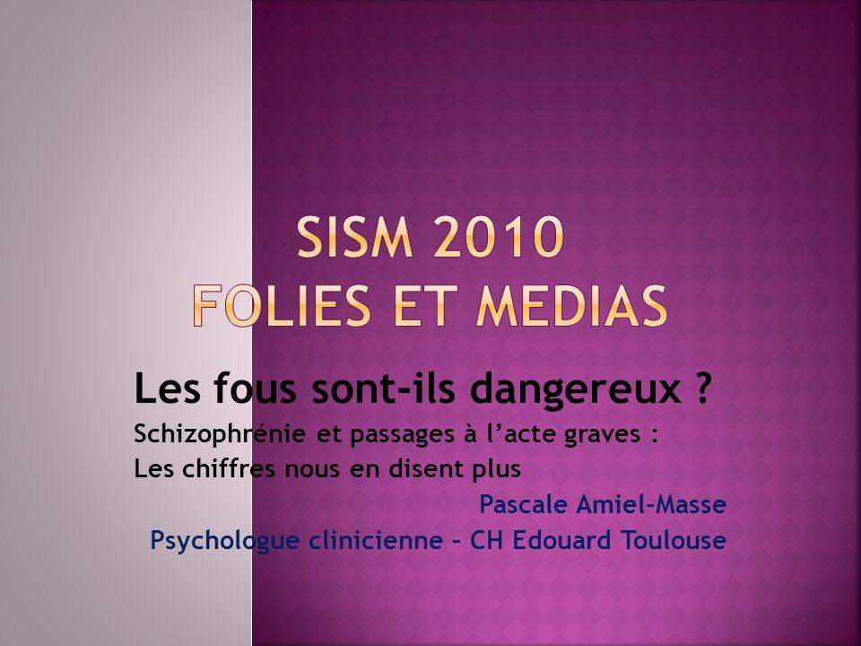 SISM 2010 FOLIES ET MEDIAS Les fous sont-ils dangereux