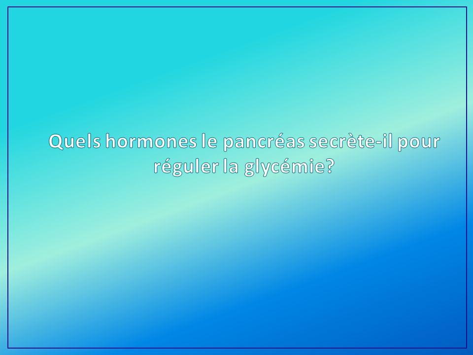 Quels hormones le pancréas secrète-il pour réguler la glycémie