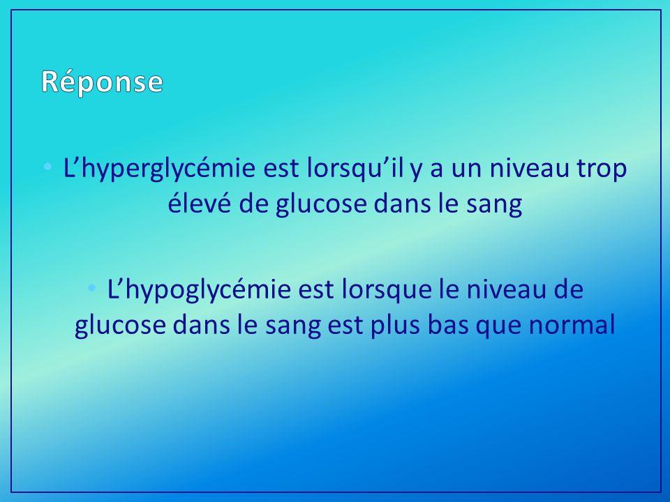 Réponse L'hyperglycémie est lorsqu'il y a un niveau trop élevé de glucose dans le sang.