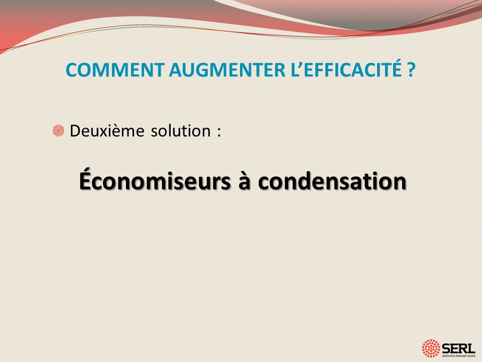 COMMENT AUGMENTER L'EFFICACITÉ Économiseurs à condensation