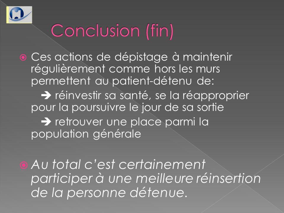 Conclusion (fin) Ces actions de dépistage à maintenir régulièrement comme hors les murs permettent au patient-détenu de: