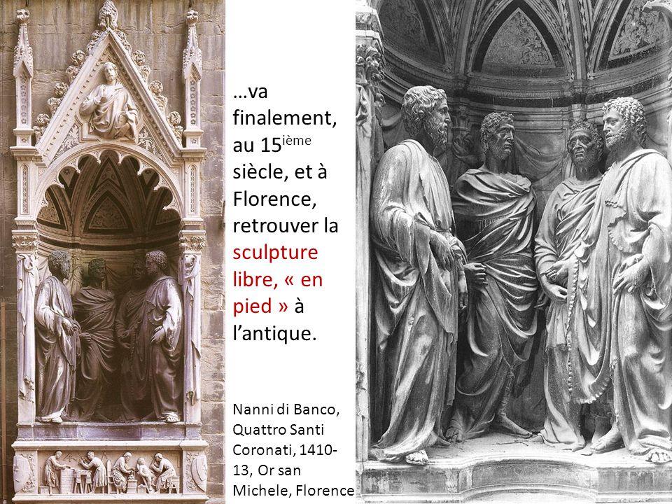 …va finalement, au 15ième siècle, et à Florence, retrouver la sculpture libre, « en pied » à l'antique.
