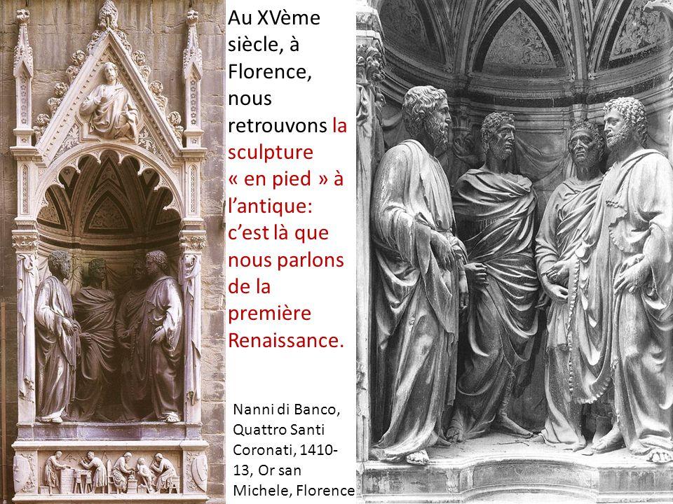 Au XVème siècle, à Florence, nous retrouvons la sculpture « en pied » à l'antique: c'est là que nous parlons de la première Renaissance.