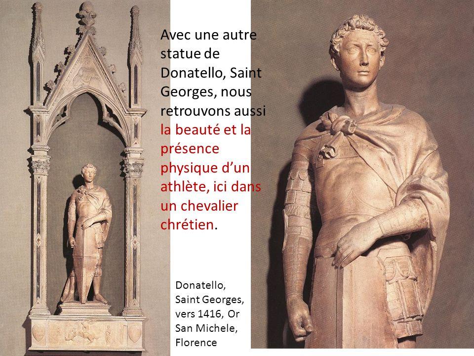 Avec une autre statue de Donatello, Saint Georges, nous retrouvons aussi la beauté et la présence physique d'un athlète, ici dans un chevalier chrétien.