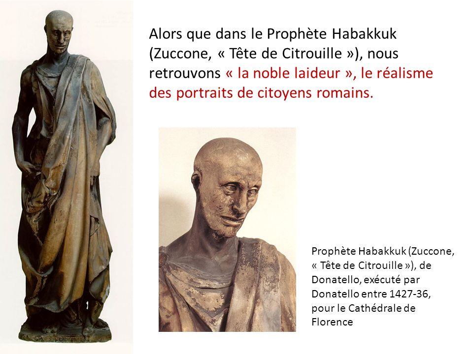 Alors que dans le Prophète Habakkuk (Zuccone, « Tête de Citrouille »), nous retrouvons « la noble laideur », le réalisme des portraits de citoyens romains.