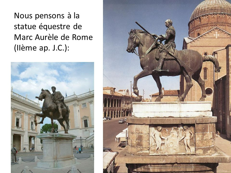 Nous pensons à la statue équestre de Marc Aurèle de Rome (IIème ap. J