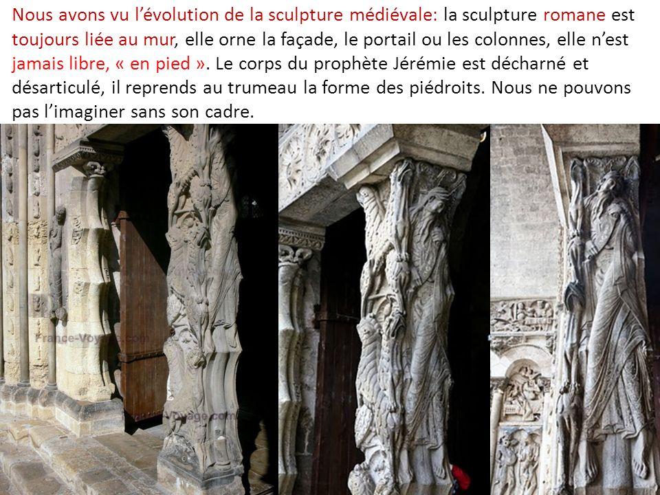 Nous avons vu l'évolution de la sculpture médiévale: la sculpture romane est toujours liée au mur, elle orne la façade, le portail ou les colonnes, elle n'est jamais libre, « en pied ». Le corps du prophète Jérémie est décharné et désarticulé, il reprends au trumeau la forme des piédroits. Nous ne pouvons pas l'imaginer sans son cadre.