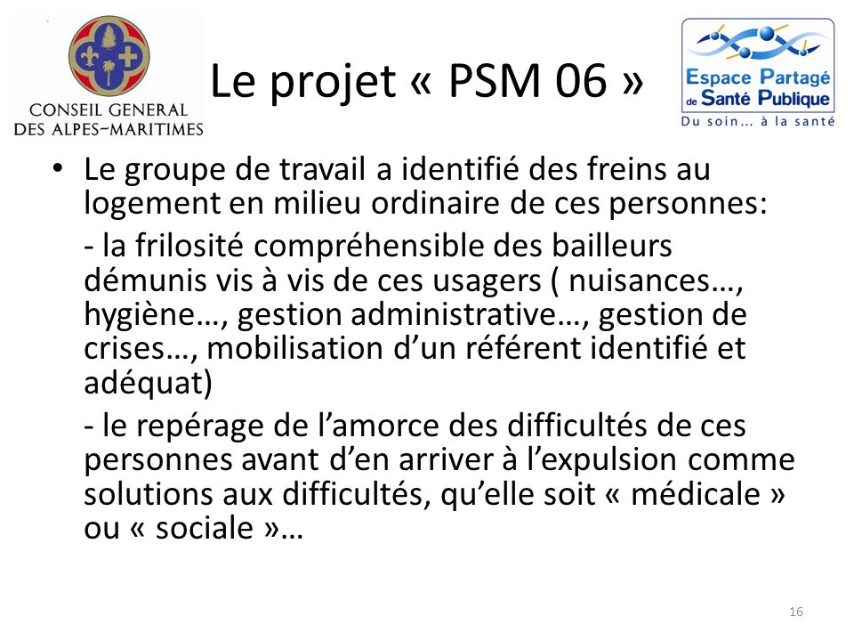 Le projet « PSM 06 » Le groupe de travail a identifié des freins au logement en milieu ordinaire de ces personnes: