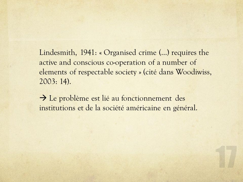 Lindesmith, 1941: « Organised crime (…) requires the active and conscious co-operation of a number of elements of respectable society » (cité dans Woodiwiss, 2003: 14).