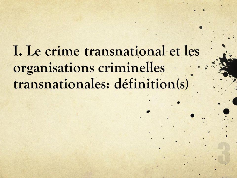 I. Le crime transnational et les organisations criminelles transnationales: définition(s)