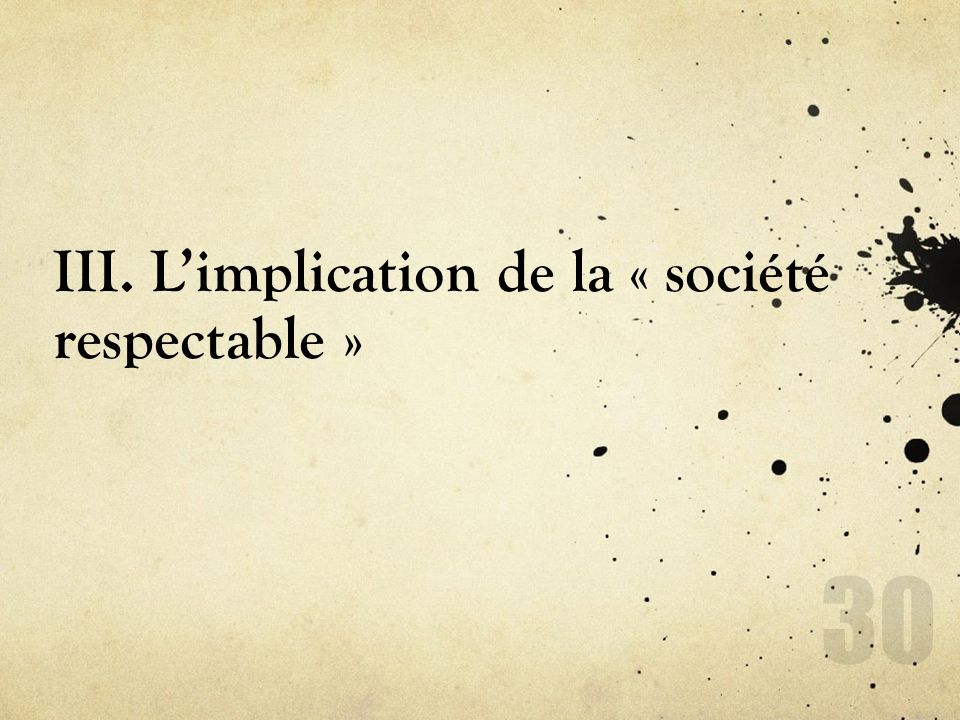 III. L'implication de la « société respectable »