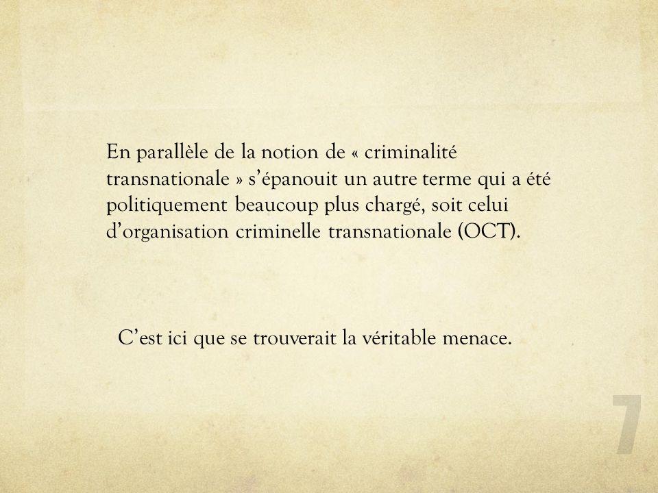 En parallèle de la notion de « criminalité transnationale » s'épanouit un autre terme qui a été politiquement beaucoup plus chargé, soit celui d'organisation criminelle transnationale (OCT).