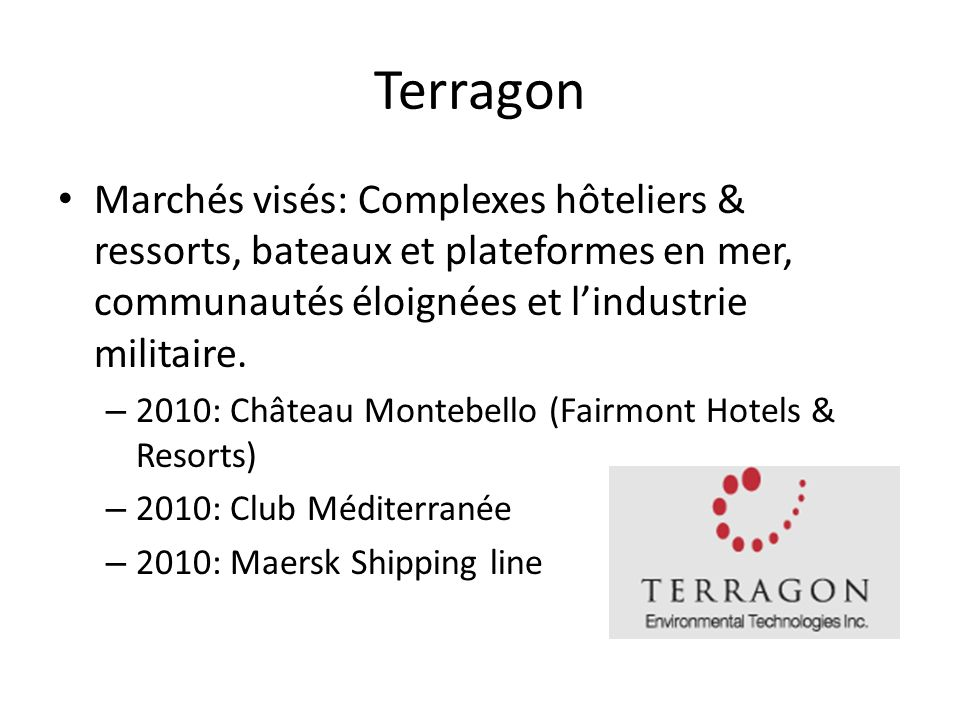 Terragon Marchés visés: Complexes hôteliers & ressorts, bateaux et plateformes en mer, communautés éloignées et l'industrie militaire.