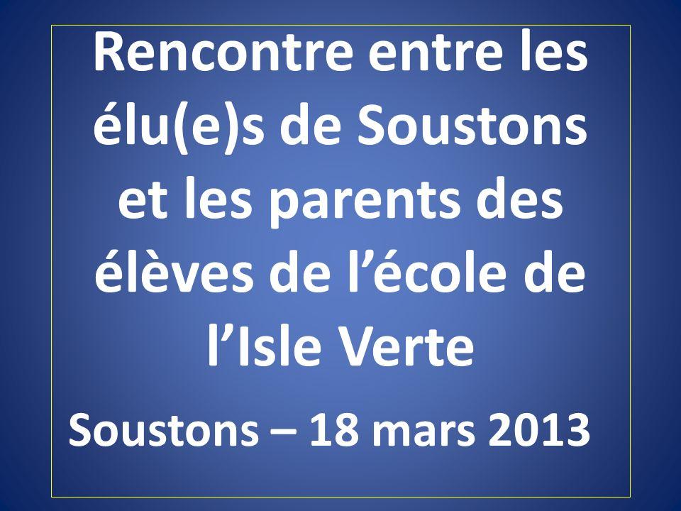Rencontre entre les élu(e)s de Soustons et les parents des élèves de l'école de l'Isle Verte Soustons – 18 mars 2013