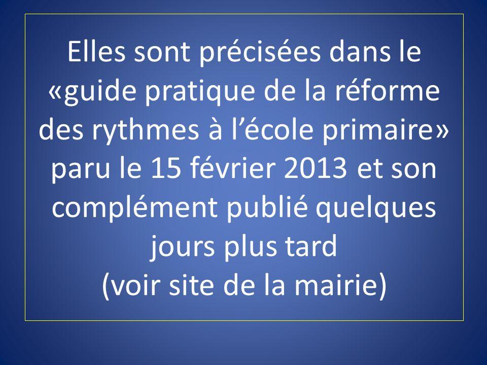 Elles sont précisées dans le «guide pratique de la réforme des rythmes à l'école primaire» paru le 15 février 2013 et son complément publié quelques jours plus tard (voir site de la mairie)
