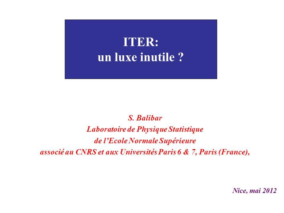 ITER: un luxe inutile S. Balibar Laboratoire de Physique Statistique